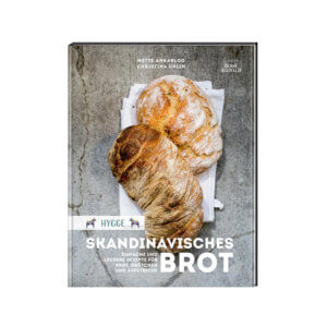 Hygge – Skandinavisches Brot von Mette Ankarloo