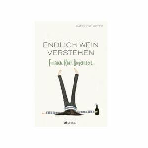 Endlich Wein verstehen – Einfach, Klar, Ungefiltert von Madelyne Meyer
